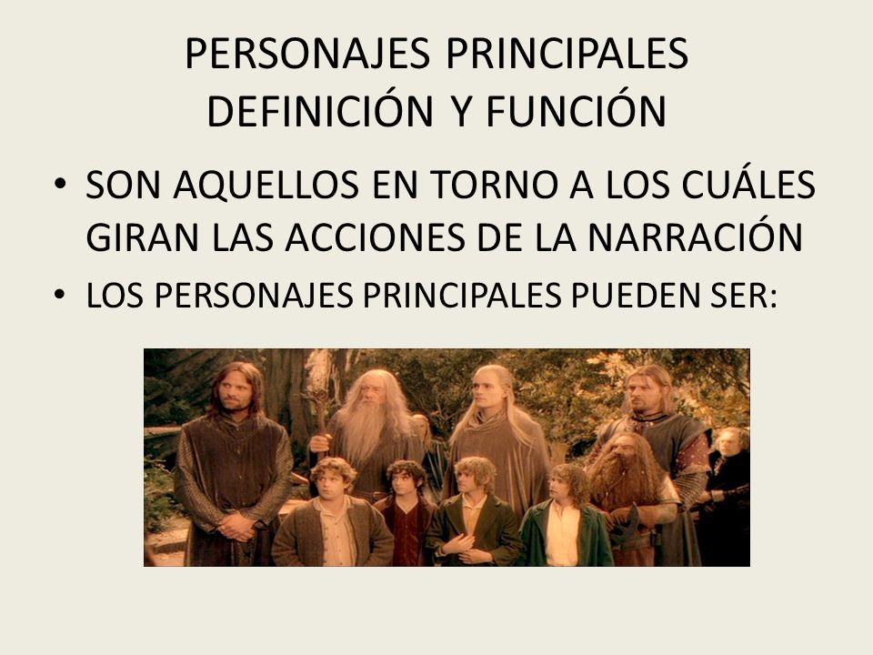 PERSONAJES PRINCIPALES DEFINICIÓN Y FUNCIÓN SON AQUELLOS EN TORNO A LOS CUÁLES GIRAN LAS ACCIONES DE LA NARRACIÓN LOS PERSONAJES PRINCIPALES PUEDEN SE