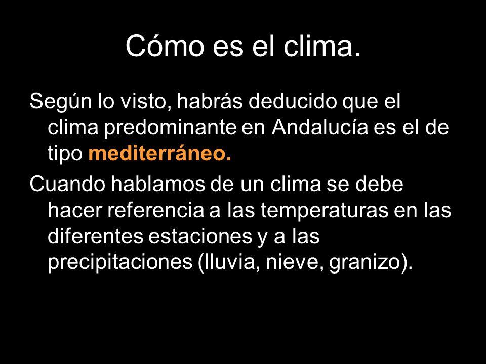 Cómo es el clima. Según lo visto, habrás deducido que el clima predominante en Andalucía es el de tipo mediterráneo. Cuando hablamos de un clima se de