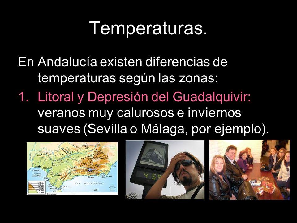 Temperaturas. En Andalucía existen diferencias de temperaturas según las zonas: 1.Litoral y Depresión del Guadalquivir: veranos muy calurosos e invier