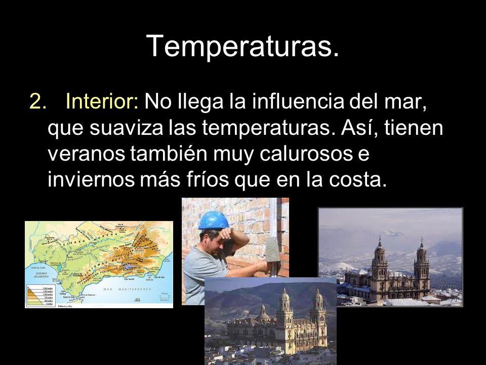 Temperaturas. 2. Interior: No llega la influencia del mar, que suaviza las temperaturas. Así, tienen veranos también muy calurosos e inviernos más frí