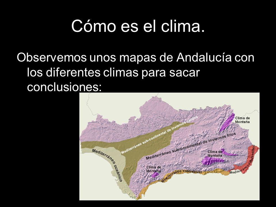 Cómo es el clima. Observemos unos mapas de Andalucía con los diferentes climas para sacar conclusiones: