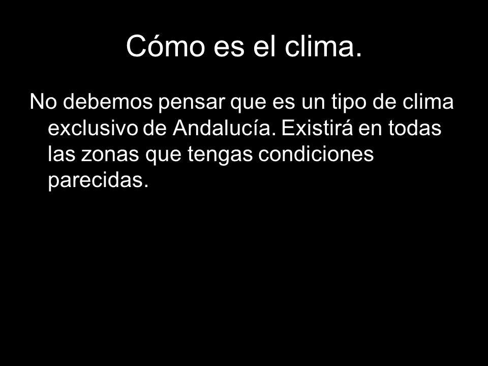 No debemos pensar que es un tipo de clima exclusivo de Andalucía. Existirá en todas las zonas que tengas condiciones parecidas.