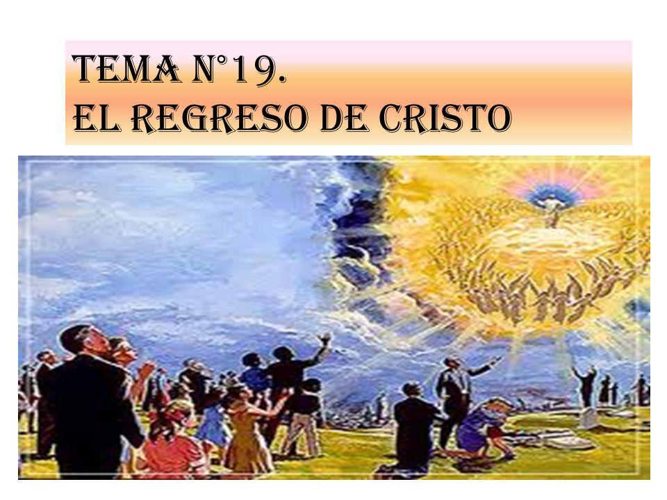 Tema n°19. EL REGRESO DE CRISTO