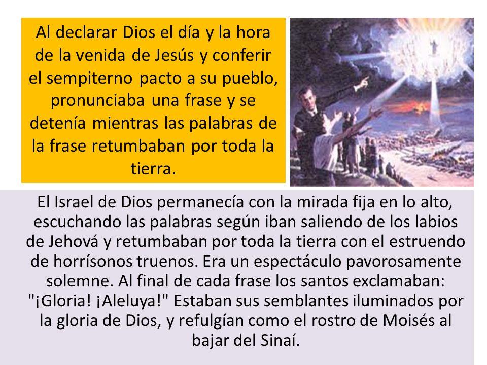 El Israel de Dios permanecía con la mirada fija en lo alto, escuchando las palabras según iban saliendo de los labios de Jehová y retumbaban por toda