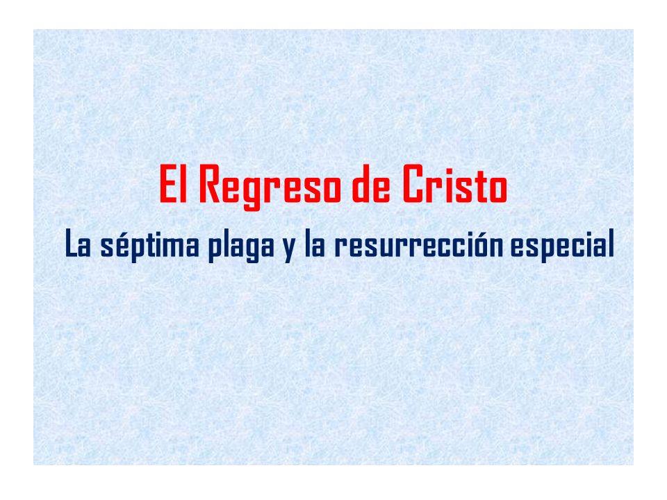 El Regreso de Cristo La séptima plaga y la resurrección especial
