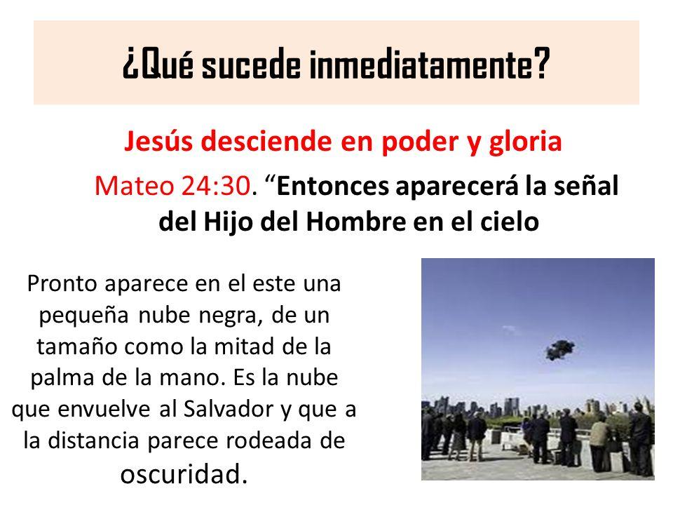 ¿Qué sucede inmediatamente? Jesús desciende en poder y gloria Mateo 24:30. Entonces aparecerá la señal del Hijo del Hombre en el cielo Pronto aparece