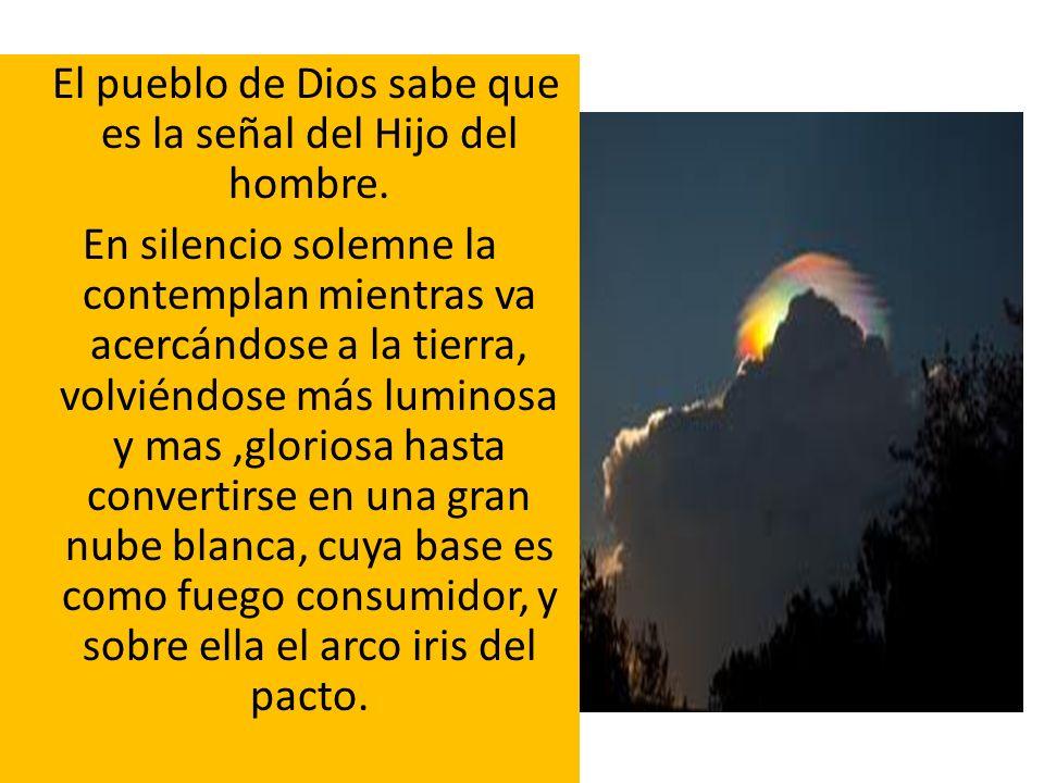 El pueblo de Dios sabe que es la señal del Hijo del hombre. En silencio solemne la contemplan mientras va acercándose a la tierra, volviéndose más lum