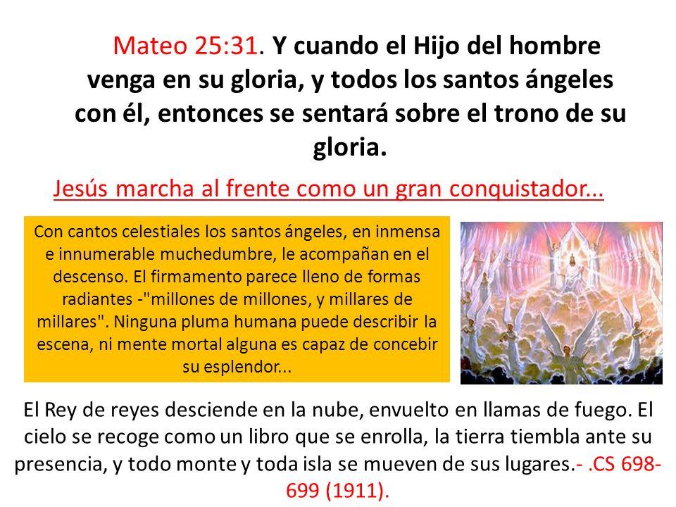 Mateo 25:31. Y cuando el Hijo del hombre venga en su gloria, y todos los santos ángeles con él, entonces se sentará sobre el trono de su gloria. Jesús