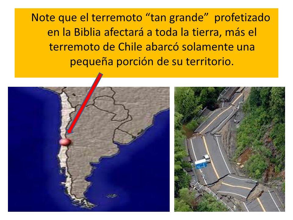 Note que el terremoto tan grande profetizado en la Biblia afectará a toda la tierra, más el terremoto de Chile abarcó solamente una pequeña porción de