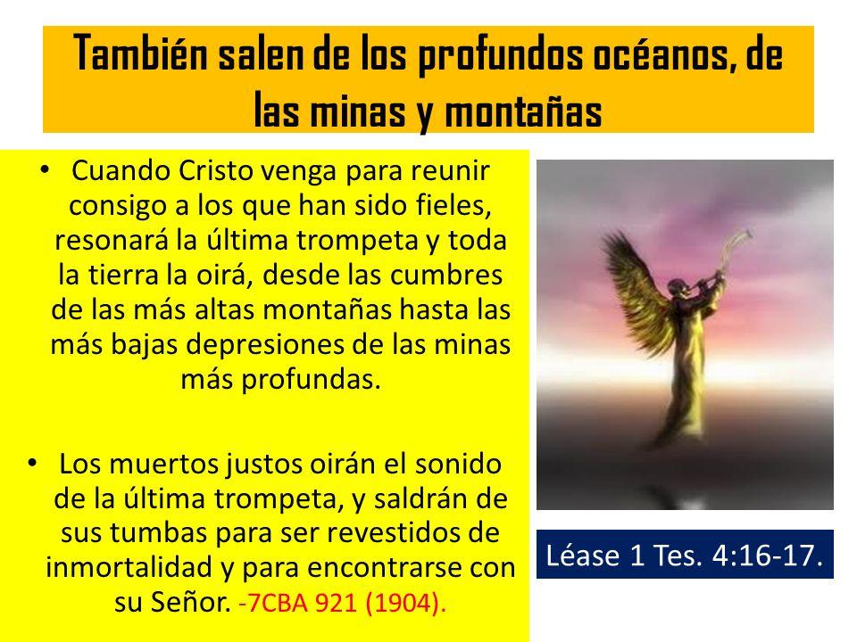 También salen de los profundos océanos, de las minas y montañas Cuando Cristo venga para reunir consigo a los que han sido fieles, resonará la última