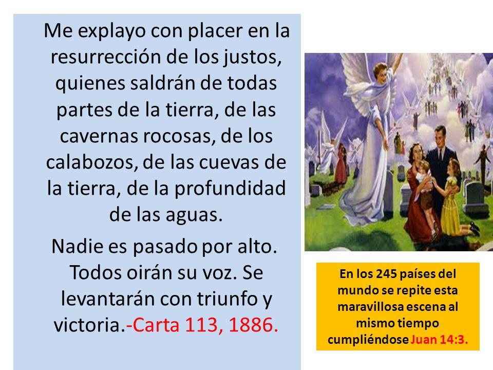 Me explayo con placer en la resurrección de los justos, quienes saldrán de todas partes de la tierra, de las cavernas rocosas, de los calabozos, de la