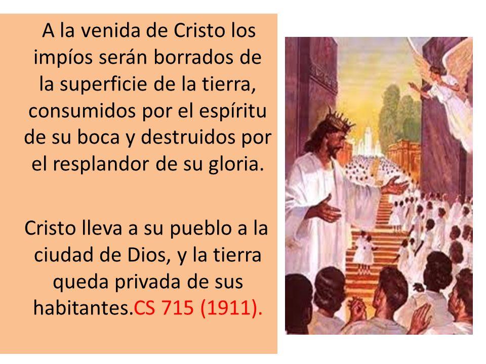 A la venida de Cristo los impíos serán borrados de la superficie de la tierra, consumidos por el espíritu de su boca y destruidos por el resplandor de