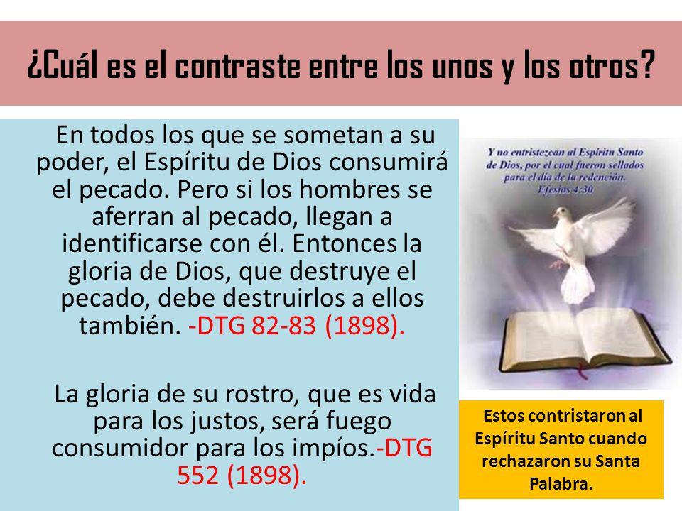 ¿Cuál es el contraste entre los unos y los otros? En todos los que se sometan a su poder, el Espíritu de Dios consumirá el pecado. Pero si los hombres