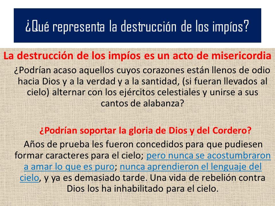 ¿Qué representa la destrucción de los impíos? La destrucción de los impíos es un acto de misericordia ¿Podrían acaso aquellos cuyos corazones están ll