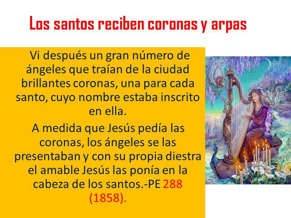 Vi después un gran número de ángeles que traían de la ciudad brillantes coronas, una para cada santo, cuyo nombre estaba inscrito en ella. A medida qu
