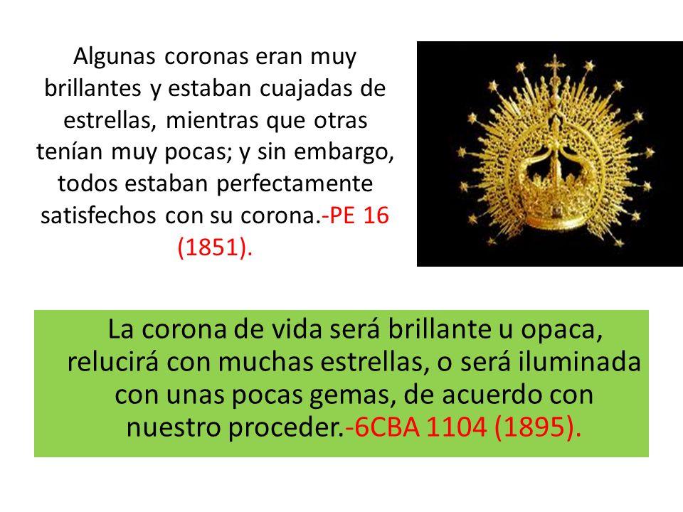 La corona de vida será brillante u opaca, relucirá con muchas estrellas, o será iluminada con unas pocas gemas, de acuerdo con nuestro proceder.-6CBA