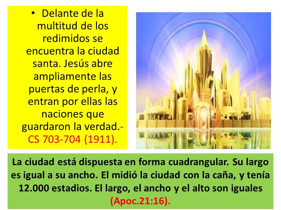 Delante de la multitud de los redimidos se encuentra la ciudad santa. Jesús abre ampliamente las puertas de perla, y entran por ellas las naciones que