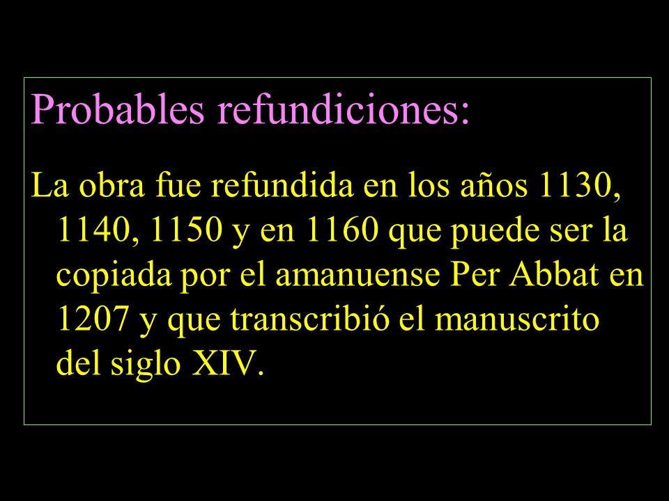 Probables refundiciones: La obra fue refundida en los años 1130, 1140, 1150 y en 1160 que puede ser la copiada por el amanuense Per Abbat en 1207 y que transcribió el manuscrito del siglo XIV.