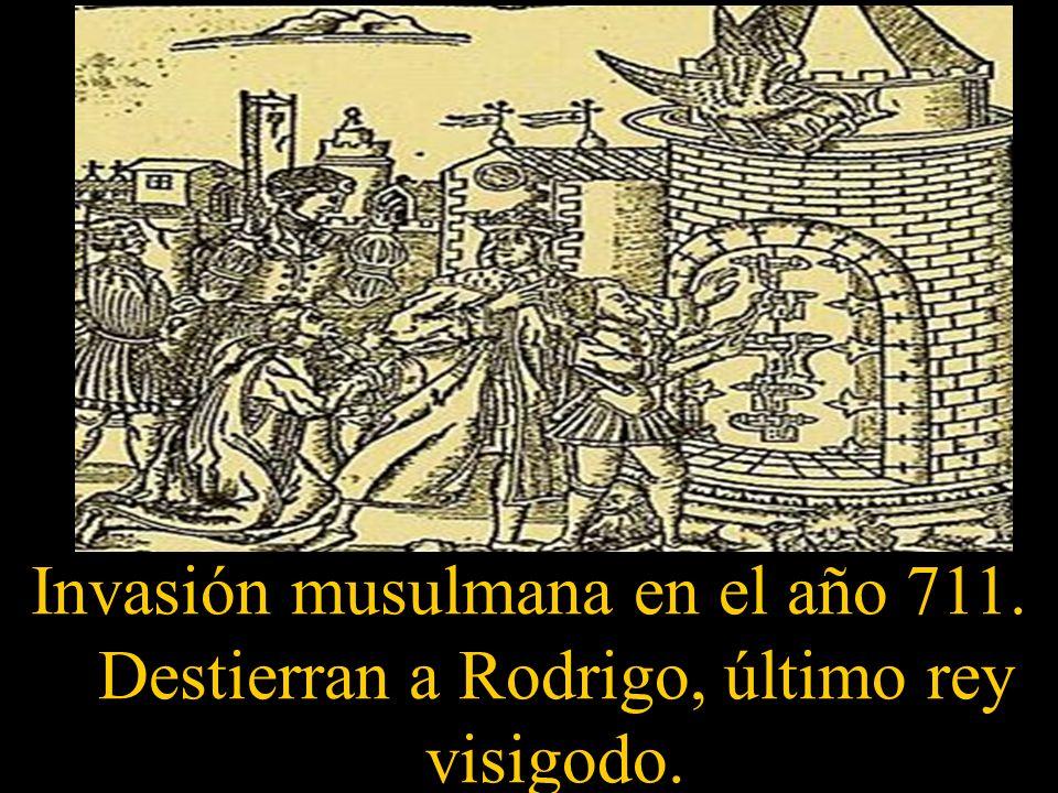 Invasión musulmana en el año 711. Destierran a Rodrigo, último rey visigodo.