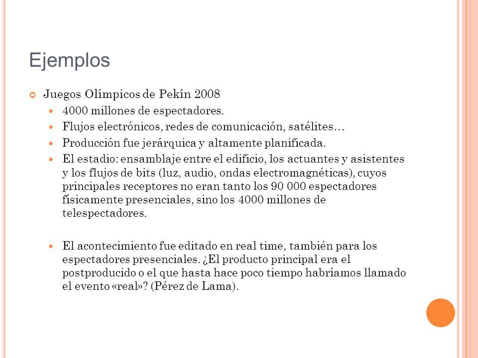 Ejemplos Juegos Olímpicos de Pekín 2008 4000 millones de espectadores. Flujos electrónicos, redes de comunicación, satélites… Producción fue jerárquic