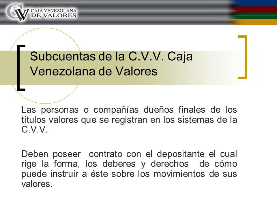Subcuentas de la C.V.V. Caja Venezolana de Valores Las personas o compañías dueños finales de los títulos valores que se registran en los sistemas de