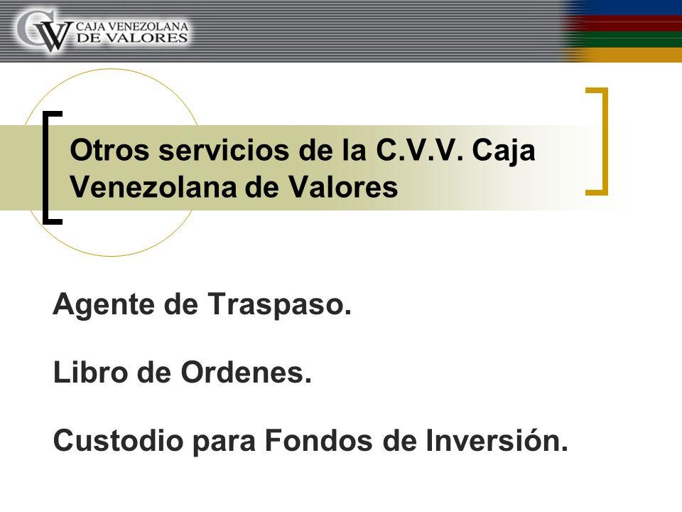 Otros servicios de la C.V.V. Caja Venezolana de Valores Agente de Traspaso. Libro de Ordenes. Custodio para Fondos de Inversión.