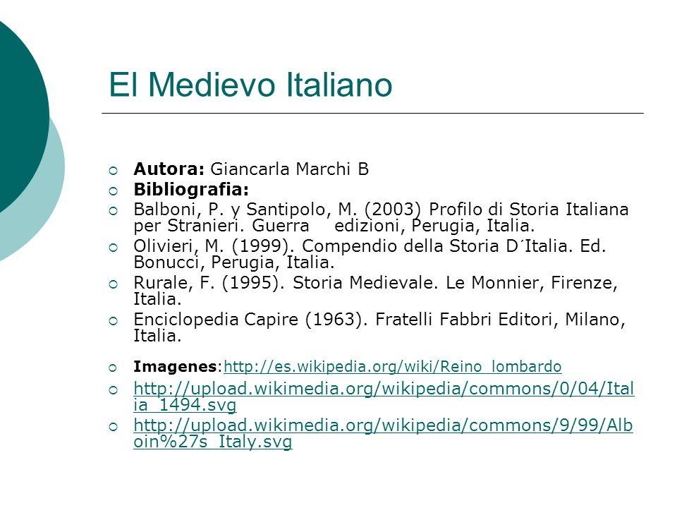 El Medievo Italiano Autora: Giancarla Marchi B Bibliografia: Balboni, P. y Santipolo, M. (2003) Profilo di Storia Italiana per Stranieri. Guerra edizi