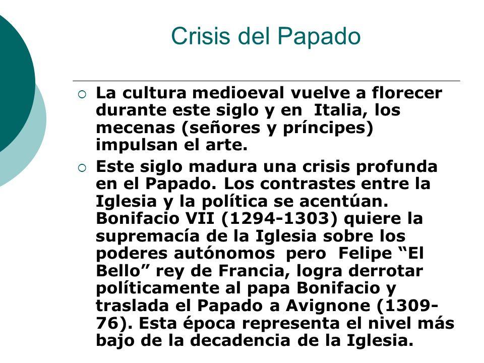 Crisis del Papado La cultura medioeval vuelve a florecer durante este siglo y en Italia, los mecenas (señores y príncipes) impulsan el arte. Este sigl