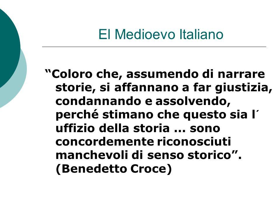 El Medioevo Italiano Coloro che, assumendo di narrare storie, si affannano a far giustizia, condannando e assolvendo, perché stimano che questo sia l´