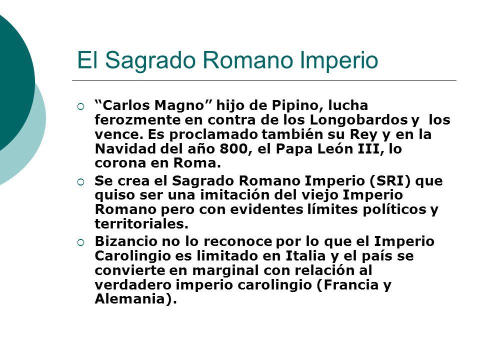 El Sagrado Romano Imperio Carlos Magno hijo de Pipino, lucha ferozmente en contra de los Longobardos y los vence. Es proclamado también su Rey y en la