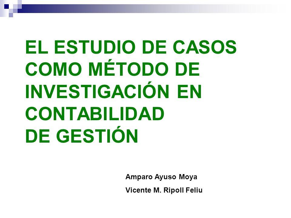 EL ESTUDIO DE CASOS COMO MÉTODO DE INVESTIGACIÓN EN CONTABILIDAD DE GESTIÓN Amparo Ayuso Moya Vicente M. Ripoll Feliu