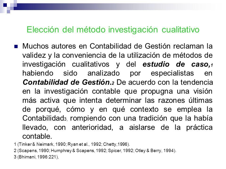 Elección del método investigación cualitativo Muchos autores en Contabilidad de Gestión reclaman la validez y la conveniencia de la utilización de mét