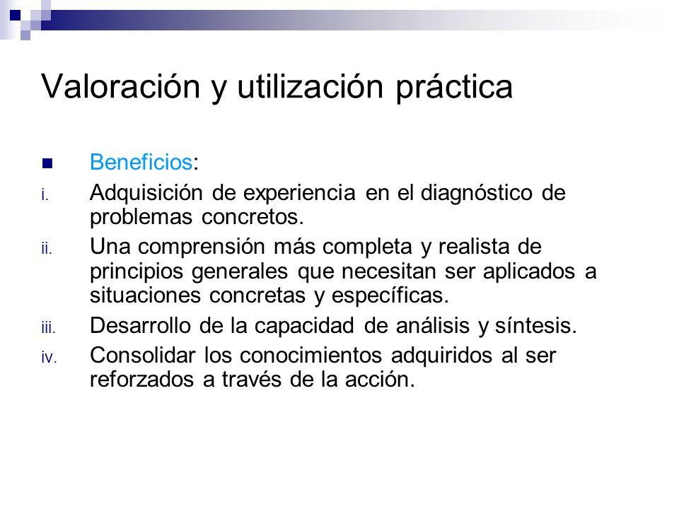 Valoración y utilización práctica Beneficios: i. Adquisición de experiencia en el diagnóstico de problemas concretos. ii. Una comprensión más completa