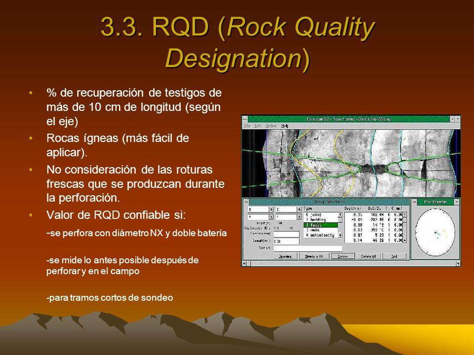 3.3. RQD (Rock Quality Designation) % de recuperación de testigos de más de 10 cm de longitud (según el eje) Rocas ígneas (más fácil de aplicar). No c