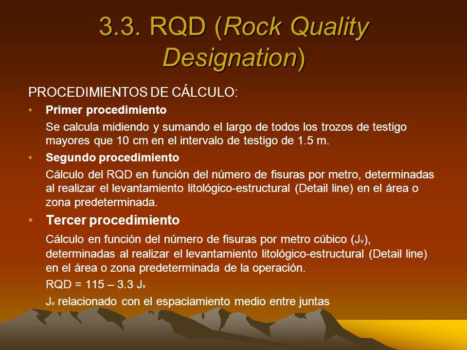 3.3. RQD (Rock Quality Designation) PROCEDIMIENTOS DE CÁLCULO: Primer procedimiento Se calcula midiendo y sumando el largo de todos los trozos de test