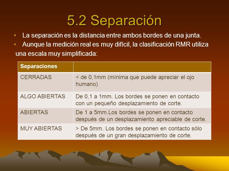 5.2 Separación La separación es la distancia entre ambos bordes de una junta. Aunque la medición real es muy difícil, la clasificación RMR utiliza una