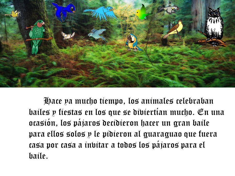 Cuando el guaraguao llegó a la casa del múcaro, este estaba desnudo, y le dijo al guaraguao que no podría ir al baile porque no tenía traje que ponerse.