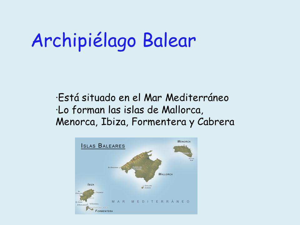 Archipiélago Balear ·Está situado en el Mar Mediterráneo ·Lo forman las islas de Mallorca, Menorca, Ibiza, Formentera y Cabrera