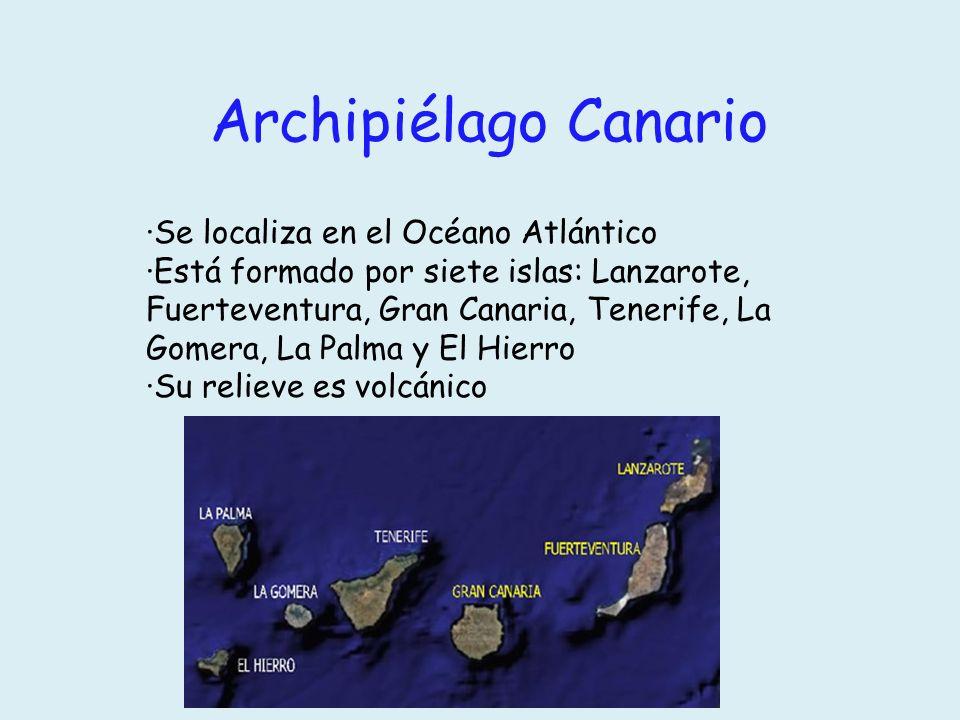 Archipiélago Canario ·Se localiza en el Océano Atlántico ·Está formado por siete islas: Lanzarote, Fuerteventura, Gran Canaria, Tenerife, La Gomera, L