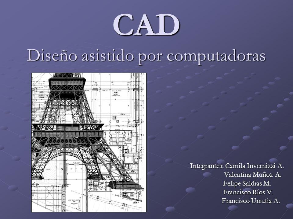 CAD Diseño asistido por computadoras Integrantes: Camila Invernizzi A. Valentina Muñoz A. Valentina Muñoz A. Felipe Saldias M. Felipe Saldias M. Franc