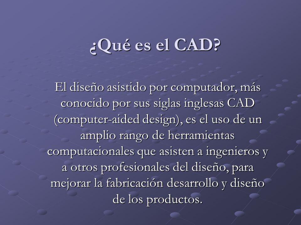 ¿Qué es el CAD? El diseño asistido por computador, más conocido por sus siglas inglesas CAD (computer-aided design), es el uso de un amplio rango de h
