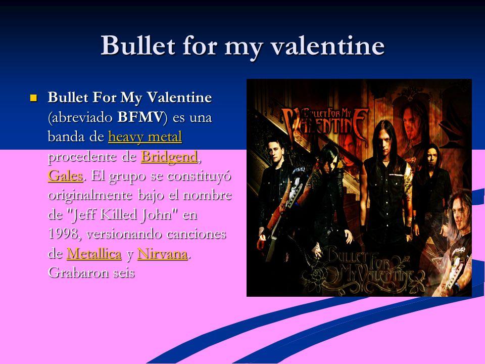 Bullet for my valentine Bullet For My Valentine (abreviado BFMV) es una banda de heavy metal procedente de Bridgend, Gales.