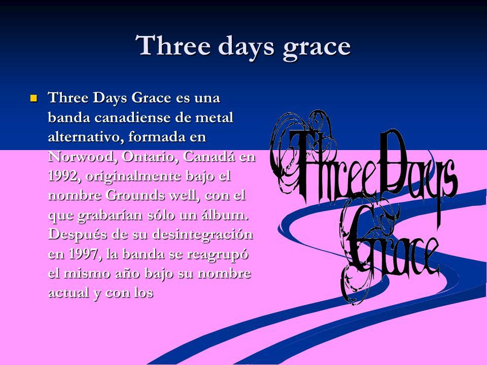 Three days grace Three Days Grace es una banda canadiense de metal alternativo, formada en Norwood, Ontario, Canadá en 1992, originalmente bajo el nombre Grounds well, con el que grabarían sólo un álbum.