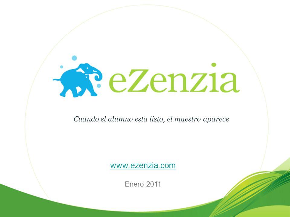 Cuando el alumno esta listo, el maestro aparece www.ezenzia.com Enero 2011