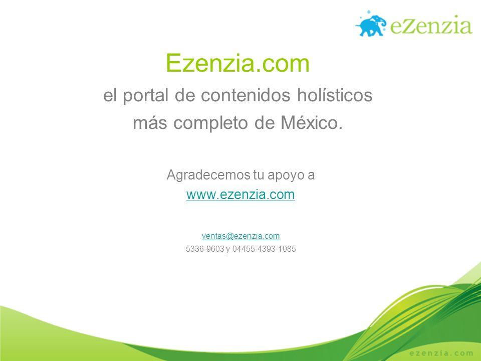 Ezenzia.com el portal de contenidos holísticos más completo de México. Agradecemos tu apoyo a www.ezenzia.com ventas@ezenzia.com 5336-9603 y 04455-439