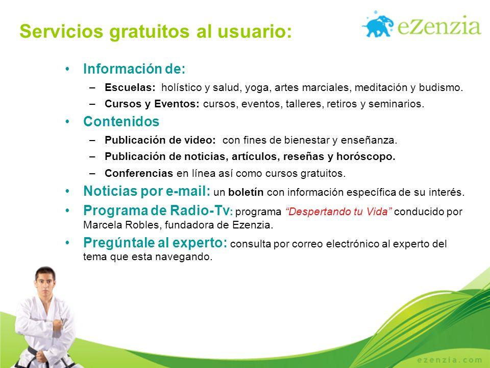 Servicios gratuitos al usuario: Información de: –Escuelas: holístico y salud, yoga, artes marciales, meditación y budismo. –Cursos y Eventos: cursos,