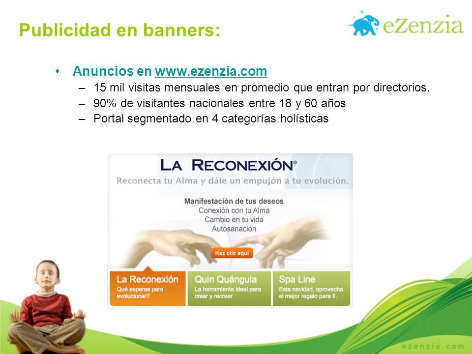 Publicidad en banners: Anuncios en www.ezenzia.comwww.ezenzia.com –15 mil visitas mensuales en promedio que entran por directorios. –90% de visitantes