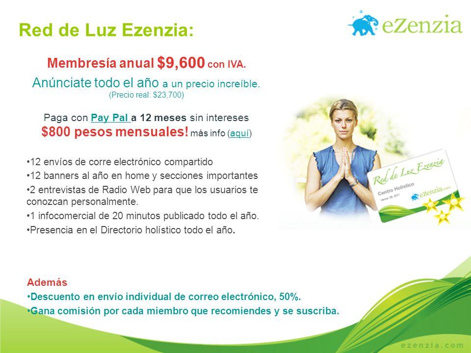 Red de Luz Ezenzia: Membresía anual $9,600 con IVA. Anúnciate todo el año a un precio increíble. (Precio real: $23,700) Paga con Pay Pal a 12 meses si