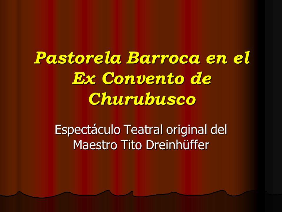 Pastorela Barroca en el Ex Convento de Churubusco Espectáculo Teatral original del Maestro Tito Dreinhüffer