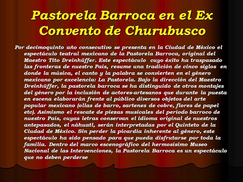 Pastorela Barroca en el Ex Convento de Churubusco Por decimoquinto año consecutivo se presenta en la Ciudad de México el espectáculo teatral mexicano